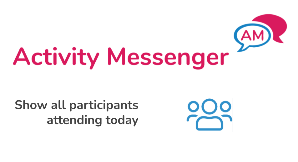 Show all participants attending today across all classes or camps using Activity Messenger