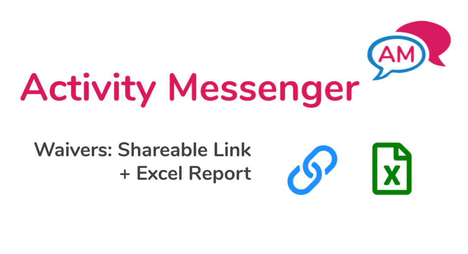 Waivers with eletronic signature in Activity Messenger. Shareable link and Excel report.