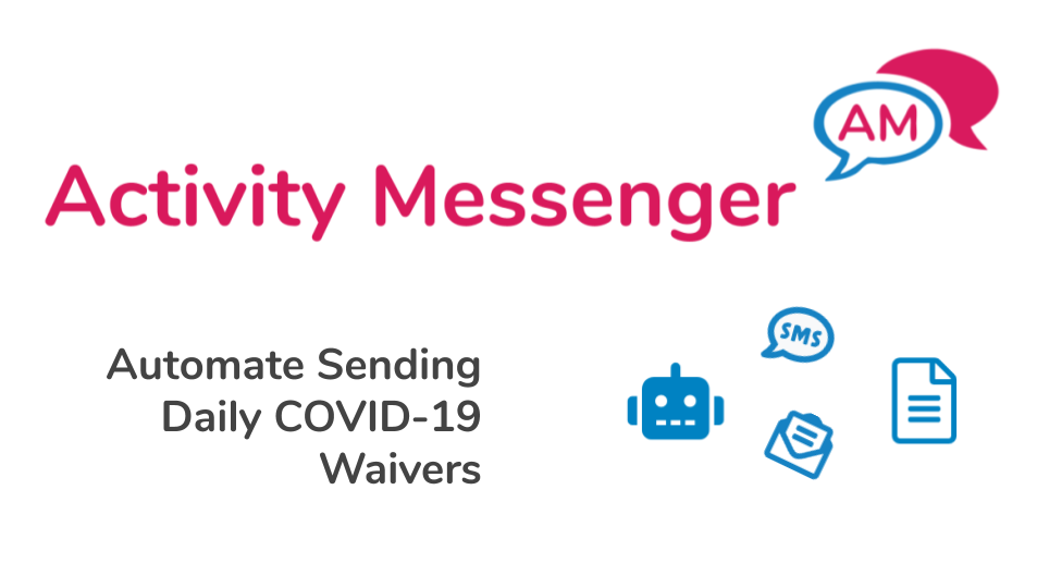 Automate Sending Daily COVID-19 Waivers with Activity Messenger