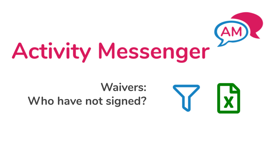 Tracking who have not signed a waiver using Activity Messenger